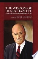 Wisdom of Henry Hazlitt  The