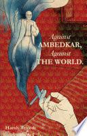 Against Ambedkar  Against the World