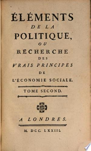 Éléments De La Politique Ou Recherche Des Vrais Principes De L'Economie Sociale