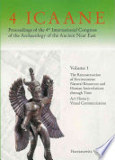 Proceedings of the 4th International Congress of the Archaeology of the Ancient Near East  29 March   3 April 2004  Freie Universit  t Berlin  The reconstruction of environment   natural resources and human interrelations through time   art history   visual communication