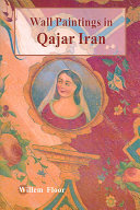 Wall Paintings and Other Figurative Mural Art in Qajar Iran
