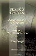 The Advancement of Learning  Colours of Good and Evil  the Essays