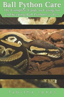 Ball Python Care The Complete Guide To Caring For And Keeping Ball Pythons As Pets