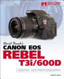 David Busch s Canon EOS Rebel T3i 600D Guide to Digital SLR Photography