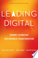 Leading digital : turning technology into business transformation / George Westerman, Didier Bonnet, Andrew McAfee.