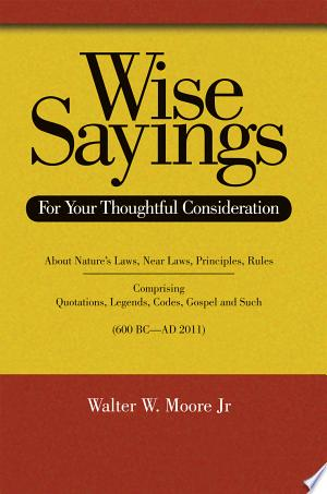 Wise Sayings: For Your Thoughtful Consideration - ISBN:9781467870214