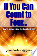 If You Can Count to Four   How to Get Everything You Want Out of Life
