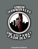 Union Ironworkers One Step Away From Death : this beautifully designed composition notebook is the...
