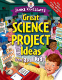 Janice VanCleave s Great Science Project Ideas from Real Kids