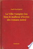 La Ville Vampire  ou bien le malheur d     crire des romans noirs