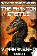 The Phantom Castle (The Way of the Shaman: Book #4) LitRPG series