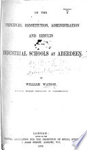 On the Principles  Constitution  Administration and Results of the Industrial Schools at Aberdeen