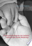 Die Friedensinitiativen des Vatikans während des Ersten Weltkriegs