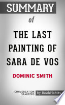 Summary of The Last Painting of Sara de Vos by Dominic Smith   Conversation Starters