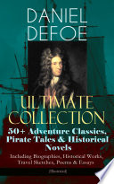 DANIEL DEFOE Ultimate Collection  50  Adventure Classics  Pirate Tales   Historical Novels   Including Biographies  Historical Works  Travel Sketches  Poems   Essays  Illustrated