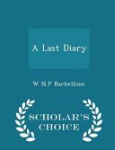 A Last Diary   Scholar s Choice Edition
