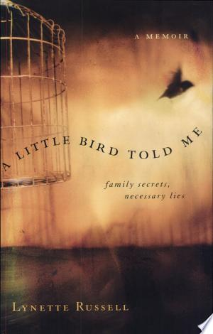 A Little Bird Told Me: Family Secrets, Necessary Lies - ISBN:9781865086934