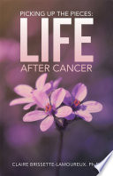 PICKING UP THE PIECES: LIFE AFTER CANCER : treatment. cancer affects patients and survivors not...
