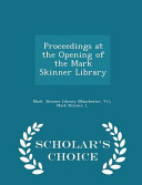 Proceedings At The Opening Of The Mark Skinner Library Scholar S Choice Edition