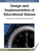 Design and Implementation of Educational Games  Theoretical and Practical Perspectives