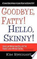 Goodbye Fatty Hello Skinny