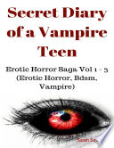 Secret Diary of a Vampire Teen   Erotic Horror Saga Vol 1   3  Erotic Horror  Bdsm  Vampire