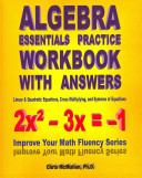 Algebra Essentials Practice Workbook with Answers  Linear and Quadratic Equations  Cross Multiplying  and Systems of Equations