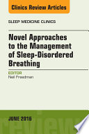 Novel Approaches To The Management Of Sleep Disordered Breathing An Issue Of Sleep Medicine Clinics  book