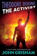 Theodore Boone: The Activist : bestselling author john grisham theodore...