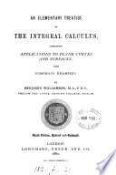 An elementary treatise on the integral calculus, containing applications to plane curves and surfaces