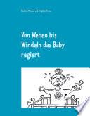 Von Wehen bis Windeln das Baby regiert