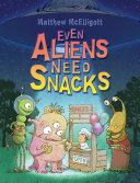Ebook Even Aliens Need Snacks Epub Matthew McElligott Apps Read Mobile