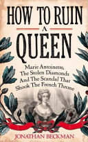download ebook how to ruin a queen: marie antoinette, the stolen diamonds and the scandal that shook the french throne pdf epub