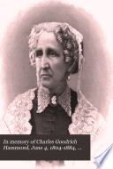 In Memory of Charles Goodrich Hammond  June 4  1804 1884  and Charlotte Bradley Hammond  February 14  1807 January 5  1887 Book PDF
