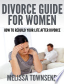 Divorce Guide For Women How To Rebuild Your Life After Divorce