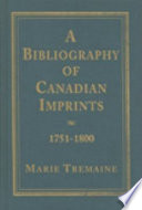 A Bibliography of Canadian Imprints  1751 1800