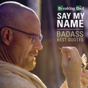 Breaking Bad   Say My Name   Badass Quotes