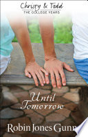 Until Tomorrow Christy And Todd College Years Book 1