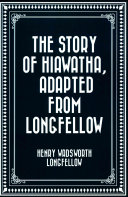 The Story of Hiawatha  Adapted from Longfellow
