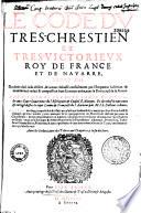 Le code du très chrestien et très victorieux roy de France et de Navarre Henry IV...