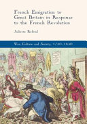 French Emigration To Great Britain In Response To The French Revolution : the thousands of french individuals who sought...
