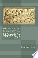 Ebook Reconstructing Early Christian Worship Epub Paul Bradshaw Apps Read Mobile