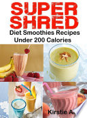SUPER SHRED Diet Smoothies Recipes  Under 200 Calories