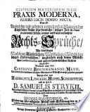 Illustrium materiarum juris praxis moderna, pluribus locis denuo aucta, Das ist: Auserlesene, und zu denen vornehmsten Materien der Kaeyserlichen Rechte sehr dienliche ... Rechts-Sprüche