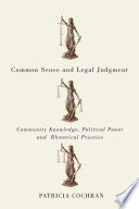 Common Sense and Legal Judgment Community Knowledge, Political Power, and Rhetorical Practice