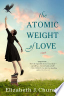 The Atomic Weight Of Love : from the world war ii years in chicago...