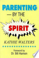 Parenting By The Spirit