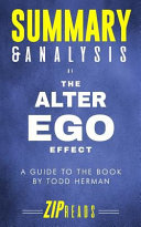 Summary Analysis Of The Alter Ego Effect The Power Of Secret Identities To Transform Your Life A Guide To The Book By Todd Herman