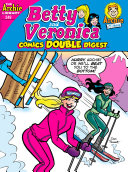 Betty & Veronica Comics Double Digest #249 : winter adventure of a lifetime: they're...