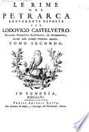 Le rime del Petrarca brevemente esposte per Lodovico Castelvetro. Ed. corretta, illustrata, ed accresciuta, siccome dalla ... prefazione apparisce